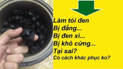 Làm tỏi đen bị đắng - Làm tỏi đen bị đắng, đen xì, cứng như đá. Tại sao và cách xử lý như nào?