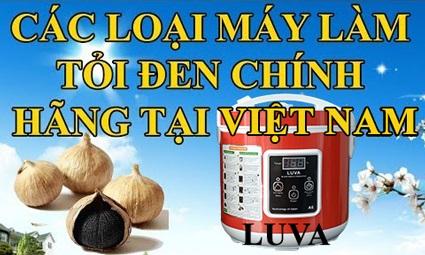 các loại máy làm tỏi đen chính hãng luva - Video giới thiệu các loại máy làm tỏi đen chính hãng tại Việt Nam
